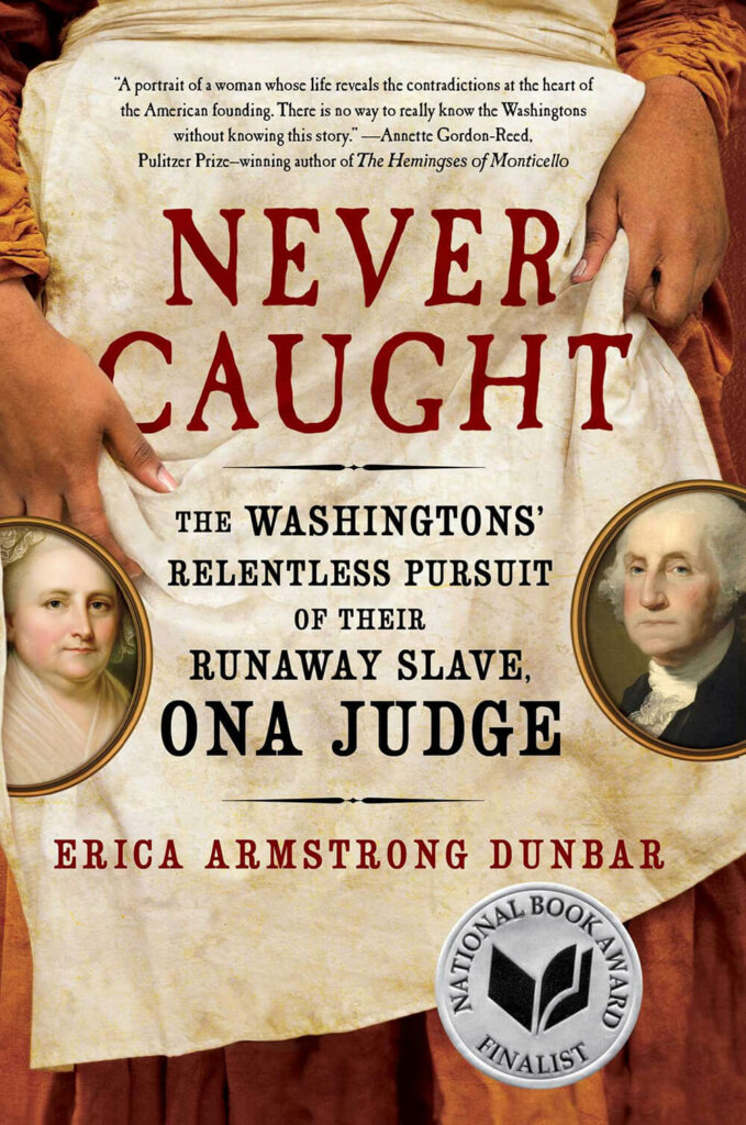 Dr. Erica Armstrong Dunbar's book Never Caught
